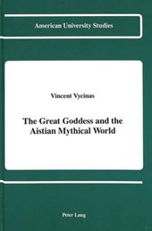 The Great Goddess and the Aistian Mythical World | Vincent Vycinas |