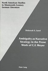 Ambiguity as Narrative Strategy in the Prose Work of C.F. Meyer | Deborah S. Lund |