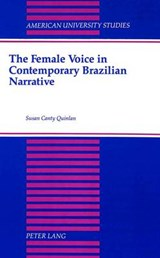The Female Voice in Contemporary Brazilian Narrative | Susan Canty Quinlan |