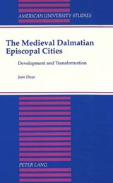 The Medieval Dalmatian Episcopal Cities | Joan Dusa |