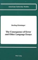 The Consequence of Error and Other Language Essays | Sterling Eisiminger |