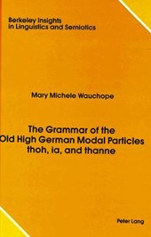 The Grammar of the Old High German Modal Particles thoh, ia, and thanne | Mary Michele Wauchope |