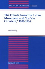 The French Anarchist Labor Movement and «La Vie Ouvrière,» 1909-1914 | Francis Feeley |
