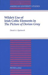Wilde's Use of Irish Celtic Elements in The Picture of Dorian Gray | David A. Upchurch |