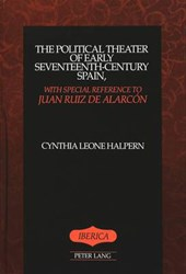 The Political Theater of Early Seventeenth-Century Spain, with Special Reference to Juan Ruiz de Alarcón