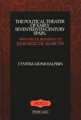 The Political Theater of Early Seventeenth-Century Spain, with Special Reference to Juan Ruiz de Alarcón | Cynthia Leone Halpern |