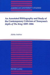 An Annotated Bibliography and Study of the Contemporary Criticism of Tennyson's «Idylls of the King:»1859-1886