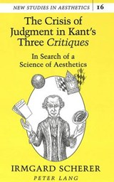 The Crisis of Judgment in Kant's Three «Critiques» | Irmgard B. Scherer |