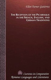 The Reception of the Picaresque in the French, English, and German Traditions | Ellen Turner Gutierrez |