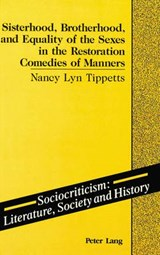 Sisterhood, Brotherhood, and Equality of the Sexes in the Restoration Comedies of Manners | Nancy L. Tippetts |