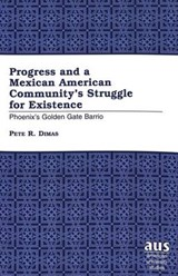 Progress and a Mexican American Community's Struggle for Existence | Pete R. Dimas |