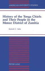 History of the Tonga Chiefs and Their People in the Monze District of Zambia | Santosh C. Saha |