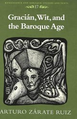 Gracián, Wit, and the Baroque Age | Arturo Zárate Ruiz |