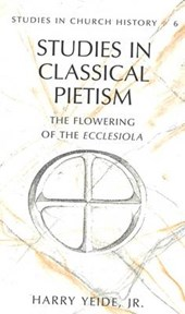 Studies in Classical Pietism | Harry Yeide Jr. |