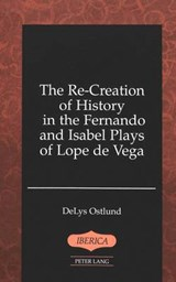 The Re-Creation of History in the Fernando and Isabel Plays of Lope de Vega | DeLys Ostlund |