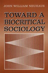 Toward a Biocritical Sociology | John William Neuhaus |