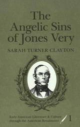 The Angelic Sins of Jones Very | Sarah Turner Clayton |