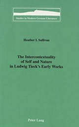 The Intercontextuality of Self and Nature in Ludwig Tieck's Early Works | Heather I. Sullivan |