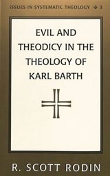 Evil and Theodicy in the Theology of Karl Barth | R. Scott Rodin |