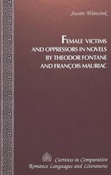 Female Victims and Oppressors in Novels by Theodor Fontane and François Mauriac | Susan Wansink |