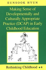 Making Sense of Developmentally and Culturally Appropriate Practice (DCAP) in Early Childhood Education | Eunsook Hyun |