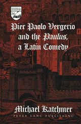 Pier Paolo Vergerio and the Paulus, a Latin Comedy | Michael Katchmer |