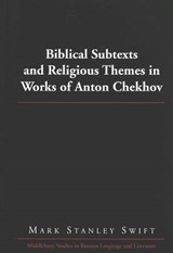 Biblical Subtexts and Religious Themes in Works of Anton Chekhov | Mark Stanley Swift |