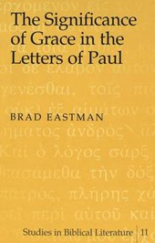 The Significance of Grace in the Letters of Paul | Brad Eastman |