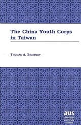 The China Youth Corps in Taiwan | Thomas A. Brindley |