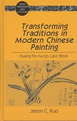 Transforming Traditions in Modern Chinese Painting | Jason C. Kuo |