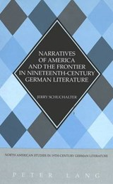 Narratives of America and the Frontier in Nineteenth-Century German Literature | Jerry Schuchalter |