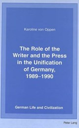 The Role of the Writer and the Press in the Unification of Germany, 1989-1990 | Karoline Von Oppen |
