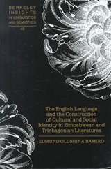 The English Language and the Construction of Cultural and Social Identity in Zimbabwean and Trinbagonian Literatures | Edmund Olushina Bamiro |