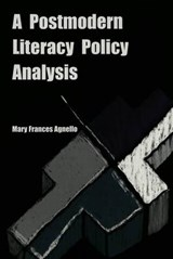 A Postmodern Literacy Policy Analysis | Mary Frances Agnello |