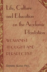 Life, Culture and Education on the Academic Plantation | Dierdre Glenn Paul |