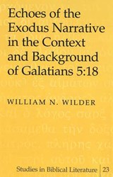Echoes of the Exodus Narrative in the Context and Background of Galatians 5:18 | William N. Wilder |
