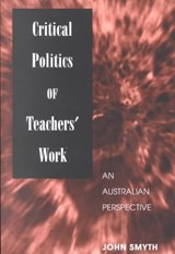 Critical Politics of Teachers' Work | John Smyth |