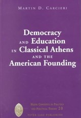 Democracy and Education in Classical Athens and the American Founding | Martin D. Carcieri |