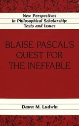 Blaise Pascal's Quest for the Ineffable | Dawn M. Ludwin |