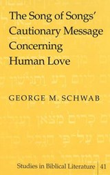 The Song of Songs' Cautionary Message Concerning Human Love | George M. Schwab |