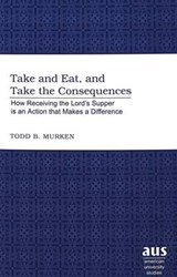 Take and Eat, and Take the Consequences | Todd B. Murken |
