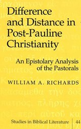 Difference and Distance in Post-Pauline Christianity | William A. Richards |