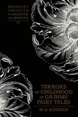 Terrors of Childhood in Grimms' Fairy Tales | W.G. Kudszus |