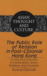 The Public Role of Religion in Post-Colonial Hong Kong | Chunwah Kwong |