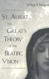 St. Albert the Great's Theory of the Beatific Vision | Jeffrey P. Hergan |