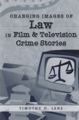 Changing Images of Law in Film and Television Crime Stories | Timothy O. Lenz |