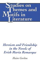 Heroism and Friendship in the Novels of Erich Maria Remarque | Haim Gordon |