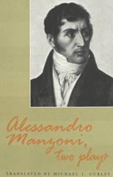 Alessandro Manzoni, Two Plays | Michael J. Curley |