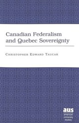 Canadian Federalism and Quebec Sovereignty | Christopher Edward Taucar |