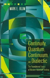 Continuity, Quantum, Continuum, and Dialectic | Mark E. Blum |